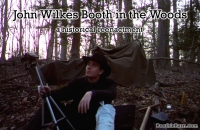 "Check out my video series ""John Wilkes Booth in the Woods"""